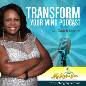 Transform Your mind Podcast with coach Myrna